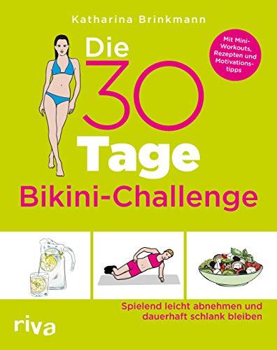Die 30-Tage-Bikini-Challenge: Spielend leicht abnehmen und dauerhaft schlank bleiben. Mit Mini-Workouts, Rezepten und Motivationstipps