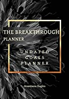 The Breakthrough Planner Black Fractal- Undated Goals Planner: Ultimate business planner and life organizer to generate Unprecedented Results, Happiness and Joy - Lasts 1 Year (The Breakthrough Planner Undated)