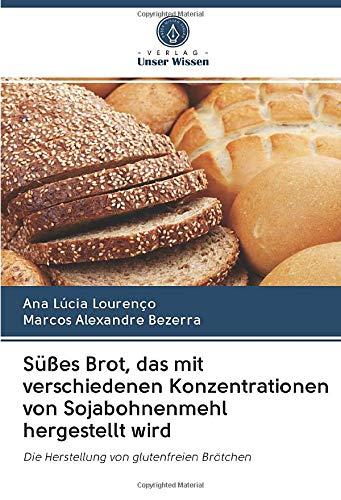 Süßes Brot, das mit verschiedenen Konzentrationen von Sojabohnenmehl hergestellt wird: Die Herstellung von glutenfreien Brötchen