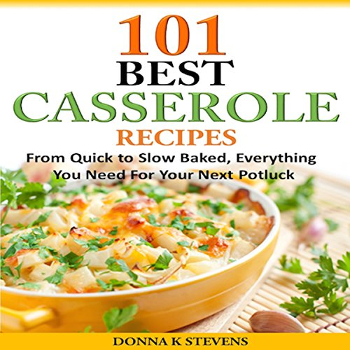 101 Best Casserole Recipes: From Quick to Slow Baked, Everything You Need for Your Next Potluck audiobook cover art