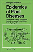 Epidemics of Plant Diseases: Mathematical Analysis and Modeling, 2nd Edition (Ecological Studies, Volume 13) [Special Indian Edition - Reprint Year: 2020]