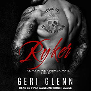 Ryker     Kings of Korruption MC Series, Book 1              By:                                                                                                                                 Geri Glenn                               Narrated by:                                                                                                                                 Pippa Jayne,                                                                                        Roger Wayne                      Length: 5 hrs and 41 mins     390 ratings     Overall 4.5