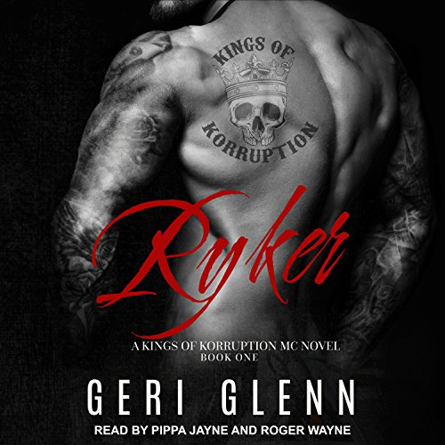 Ryker     Kings of Korruption MC Series, Book 1              By:                                                                                                                                 Geri Glenn                               Narrated by:                                                                                                                                 Pippa Jayne,                                                                                        Roger Wayne                      Length: 5 hrs and 41 mins     23 ratings     Overall 4.5