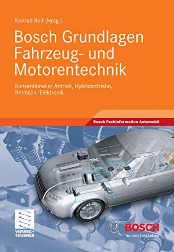 Bosch Grundlagen Fahrzeug- und Motorentechnik: Konventioneller Antrieb, Hybridantriebe, Bremsen, Elektronik (Bosch Fachinformation Automobil)