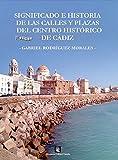 Significado e historia de las calles y plazas del centro histórico de Cádiz (Colección Tántalo nº 64)