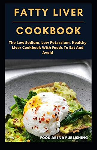 FATTY LIVER COOKBOOK: The Low Sodium, Low Potassium, Healthy...