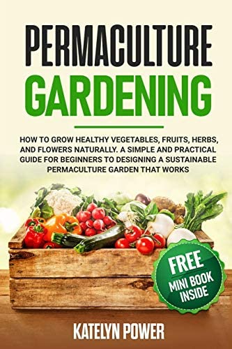 Permaculture Gardening How to Grow Healthy Vegetables Fruits Herbs and Flowers Naturally A Simple product image