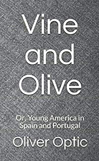 Vine and Olive: Or, Young America in Spain and Portugal