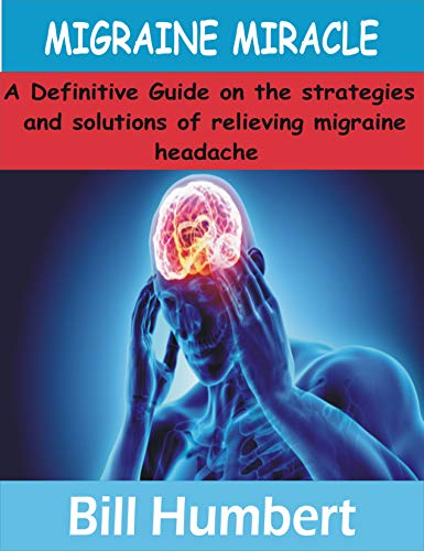 MIGRAINE MIRACLE: A Definitive Guide on the strategies and solutions of relieving Migraine Headache (English Edition)