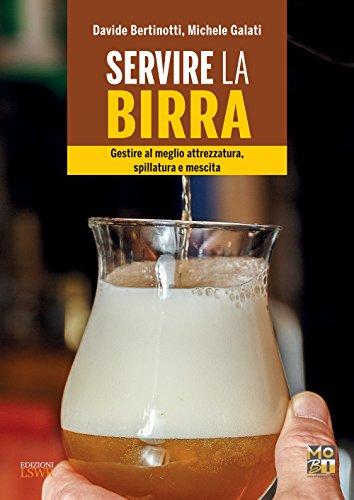 Servire la birra: Gestire al meglio attrezzatura, spillatura e mescita per servire una pinta perfetta (Italian Edition)