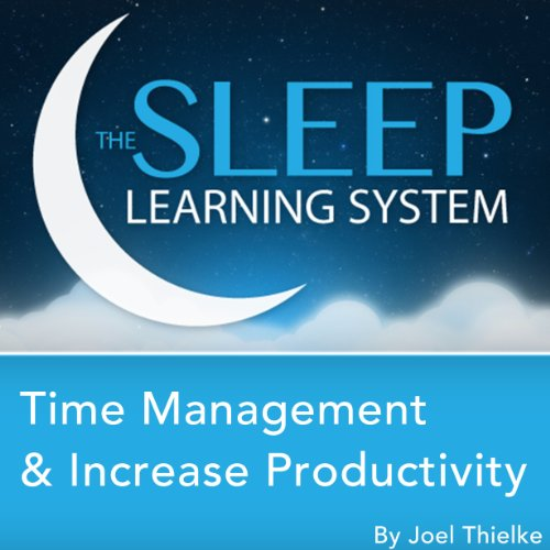 Time Management and Increase Productivity with Hypnosis, Meditation, and Affirmations (The Sleep Learning System) audiobook cover art