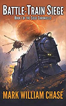 Battle-Train Siege: Book 1 of the Siege Chronicles by [Mark William Chase]