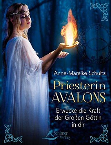 Priesterin Avalons: Erwecke die Kraft der Großen Göttin in dir