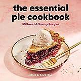 The Essential Pie Cookbook: 50 Sweet & Savory Recipes