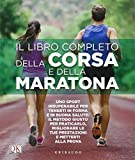 Il libro completo della corsa e della maratona. Uno sport insuperabileper tenerti in forma...
