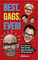 Best. Gags. Ever!: Over 1,000 of the World's Funniest Jokes, One-liners and Zingers from Stand-up, Film and Television