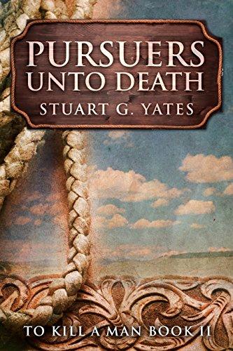 Pursuers Unto Death: A Western (To Kill A Man Book 2) (English Edition)