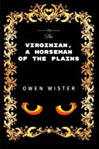 The Virginian, A Horseman Of The Plains: By Owen Wister - Illustrated