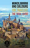 MUNICH, BAVARIA AND SALZBURG FOR TRAVELERS. The total guide: The comprehensive traveling guide for all your traveling needs. By THE TOTAL TRAVEL GUIDE COMPANY (EUROPE FOR TRAVELERS) (English Edition)