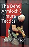 The Bent Armlock & Kimura Tactics (English Edition)