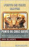 PUNTO DE CRUZ GATOS: Motivos de gatos en punto de cruz, de unos 15 centímetros, pata bordar.