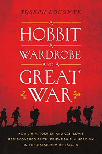 A Hobbit, a Wardrobe, and a Great War: How J.R.R. Tolkien and C.S. Lewis Rediscovered Faith, Friendship, and Heroism in the Cataclysm of 1914-18 (English Edition)
