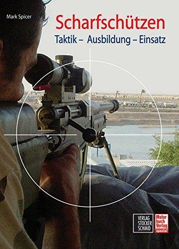 Scharfschützen: Taktik - Ausbildung - Einsatz