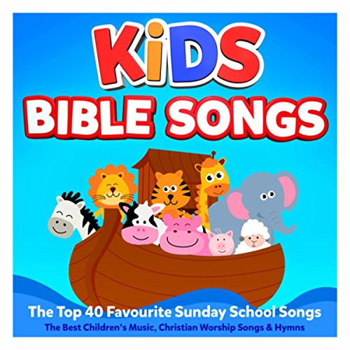 Kids Bible Songs – The Top 40 Favourite Sunday School Songs – The Best Children's Music, Christian Worship Songs & Hymns