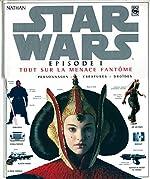 Star Wars, épisode 1 - Tout sur La Menace fantôme, personnages, créatures, droïdes de David West Reynolds