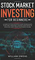 Stock Market Investing for Beginners: A Complete Stock Investing Guide for Beginners to Become a Profitable Investor, Make Money in Stock and Start Creating your Passive Income