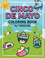 Cinco De Mayo Coloring Book for Toddlers: A Kids Coloring Book to Introduce Them to the Culture of Mexico Mexican Themed Coloring Pages for Boys and Girls Ages 2-8 years