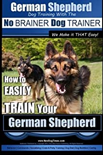 German Shepherd Dog Training with the No BRAINER Dog TRAINER ~ We Make it THAT Easy!  : How To EASILY TRAIN Your German Shepherd