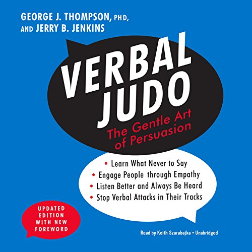 Verbal Judo, Updated Edition by George J. Thompson PhD - Verbal Judo is the classic guide to the martial art of the mind and mouth that can help you defuse confrontations and generate cooperation....