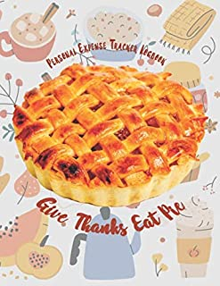 Give Thanks Eat Pie: Personal Expense Tracker Logbook, Journal, Notebook, Diary, Total 110 Pages, Large 8.5 x 11 inches, C...