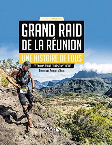 Grand Raid de la Réunion - Une histoire de fous - Les 30 ans d'une course mythique