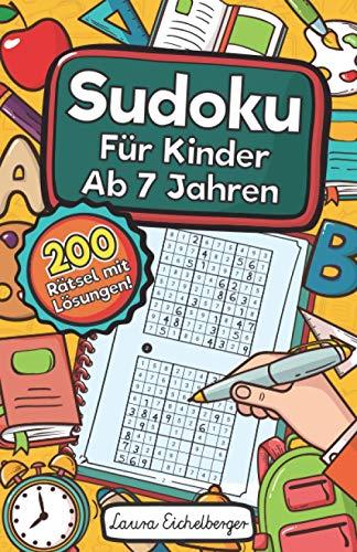 Sudoku Für Kinder Ab 7 Jahren: Sudoku Für Kinder Ab 7 Jahren - 200 Sehr Einfach Zu Lösende 9x9 Sudoku Rätsel | Mit Lösungen | Denksport Zum Knobeln Und Zur Entwicklung Des Logischen Denkens