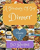 a treasury of top 50 dinner recipes volume 7: a dinner cookbook for your gathering (english edition)