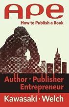 Ape: Author, Publisher, Entrepreneur: Author, Publisher, Entrepreneur: How to Publish a Book