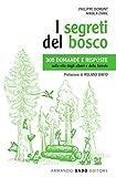 I segreti del bosco. 300 domande e risposte sulla vita degli alberi e delle foreste. Nuova ediz.