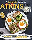 Atkins Diet Plan 2021: A Complete Guide to Lose Weight without Exercise, Improve Your Health, and Feel Amazing. Including a 31-Day Meal Plan with Recipes and a Focus on Intermittent Fasting