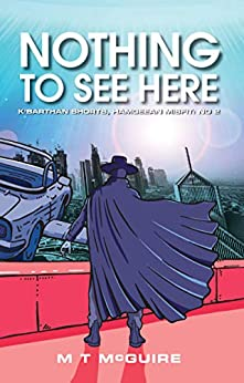 Nothing to See Here (K'Barthan Shorts, Hamgeean Misfit Book 2) by [M T McGuire]