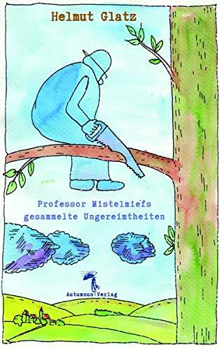 Professor Mistelmiefs gesammelte Ungereimtheiten