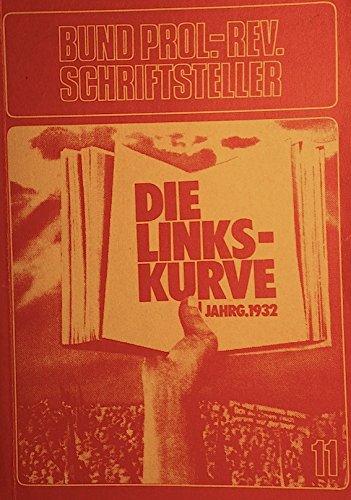 Bund proletarisch-revolutionäre Schriftsteller Deutschlands. Johannes R. Becher, Kurt Kläber und andere. Die Linkskurve IV. Jahrgang 1932.