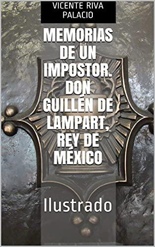 MEMORIAS DE UN IMPOSTOR. Don Guillén de Lampart, Rey de México: Ilustrado