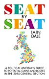 Seat by Seat: The Political Anorak's Guide to Potential Gains and Losses in the 2015 General Election (English Edition)