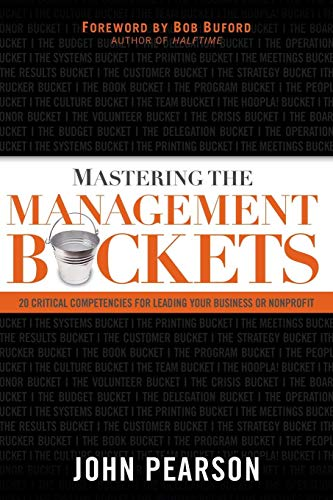Download Mastering the Management Buckets: 20 Critical Competencies for Leading Your Business or Non-profit 0801018145