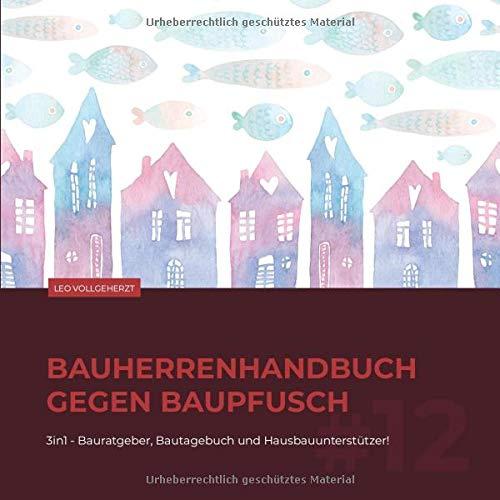 vollgeherzt: bauherrenhandbuch gegen baupfusch: 3in1 - Bauratgeber, Bautagebuch und Hausbauunterstützer! (#12)