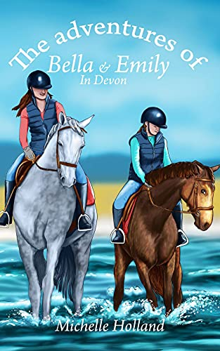 The Adventures of Bella & Emily in Devon by [Michelle Holland]