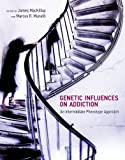 Genetic Influences on Addiction: An Intermediate Phenotype Approach (The MIT Press)