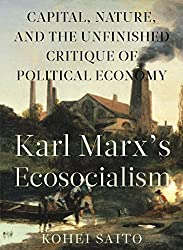Book cover: Karl Marx's Ecosocialism: Capital, Nature, and the Unfinished Critique of Political Economy by Kohei Saito